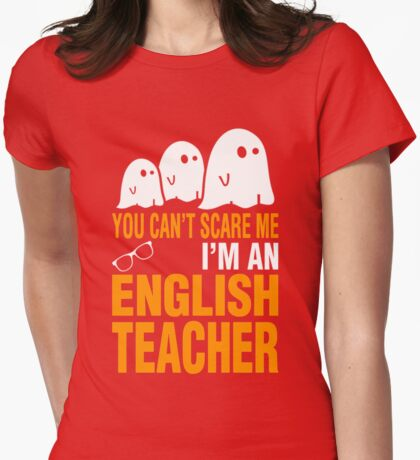 You Can't Scare Me I'm An English Teacher Womens Fitted T-Shirt