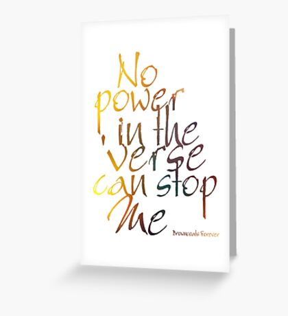 No Power in the 'Verse can stop Me, Browncoats Forever Greeting Card