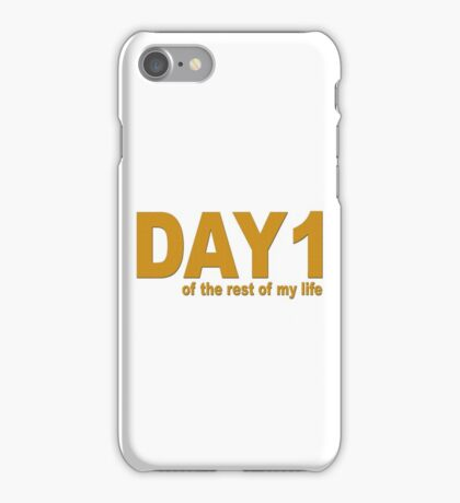 """""""Day 1 of the rest of my life"""" iPhone Case/Skin"""