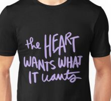 The heart wants what it wants Unisex T-Shirt