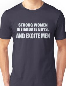 Strong women intimidate boys.. And excite men Unisex T-Shirt