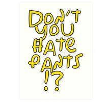 don't you hate pants? Art Print