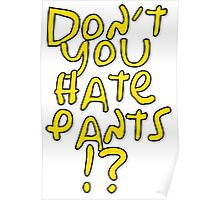 don't you hate pants? Poster