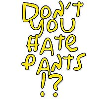 don't you hate pants? Photographic Print
