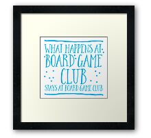 What happens at Board game club stays at Board game club Framed Print