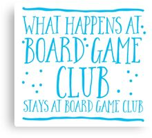 What happens at Board game club stays at Board game club Canvas Print