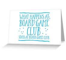 What happens at Board game club stays at Board game club Greeting Card