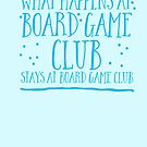 What happens at Board game club stays at Board game club by jazzydevil