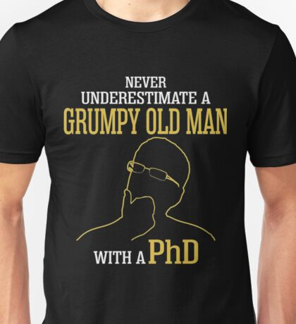 Never Underestimate A Grumpy Old Man With A PhD Unisex T-Shirt