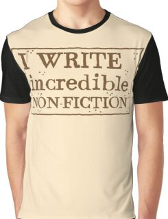 I WRITE incredible non-fiction Graphic T-Shirt