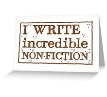 I WRITE incredible non-fiction Greeting Card