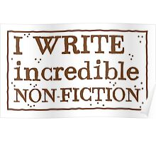 I WRITE incredible non-fiction Poster