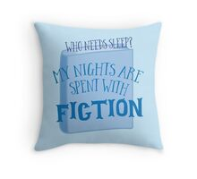 Who needs sleep? my nights are spent with fiction Throw Pillow