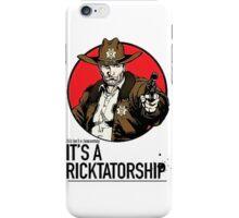 Its a Ricktatorship iPhone Case/Skin
