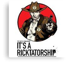 Its a Ricktatorship Canvas Print