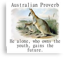 He Alone Who Owns The Youth - Australian Proverb Canvas Print