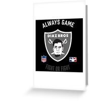 The Diaz Brothers Nick and Nate - Always Game! Fight OR Fight. Greeting Card