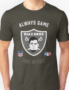 The Diaz Brothers Nick and Nate - Always Game! Fight OR Fight. T-Shirt