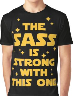 The Sass Is Strong Funny Quote Graphic T-Shirt