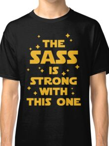 The Sass Is Strong Funny Quote Classic T-Shirt