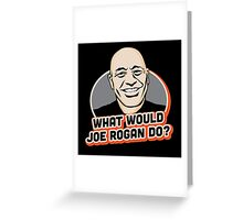 What Would Joe Rogan Do!? Greeting Card