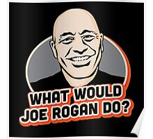 What Would Joe Rogan Do!? Poster