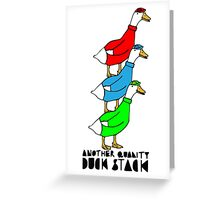 Another Quality Duck Stack- with words! Greeting Card