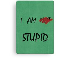 I AM NOT STUPID - Funny moments Canvas Print