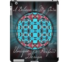 I Believe in My Own Unique & Perfect Design iPad Case/Skin