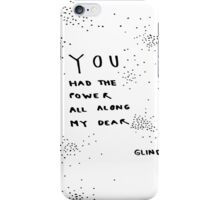 You had the power all along my dear. iPhone Case/Skin