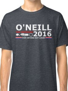 O'Neill for President Classic T-Shirt