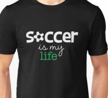 Soccer is My Life Unisex T-Shirt