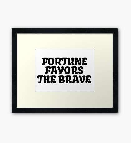 Motivational Inspirational Brave Saying Framed Print