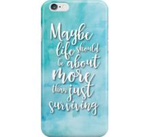 Maybe Life Should Be About More Than Just Surviving iPhone Case/Skin