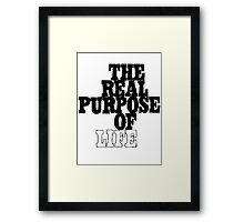 The Real Purpose of Life Framed Print