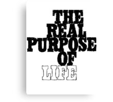 The Real Purpose of Life Canvas Print