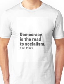 Democracy is the road to socialism A T-Shirt
