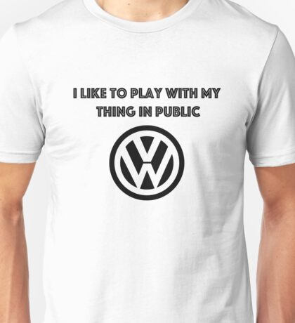I like to play with my thing in public Unisex T-Shirt