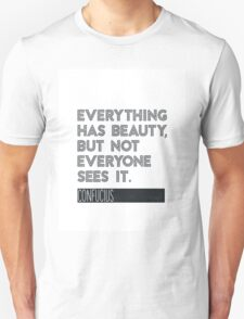 Everything has beauty, but not everyone sees it. T-Shirt