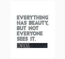 Everything has beauty, but not everyone sees it. Unisex T-Shirt