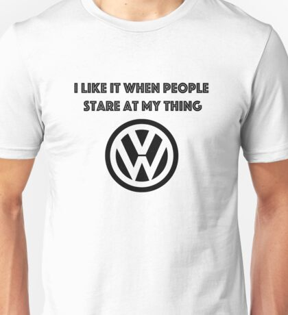 I like it when people stare at my thing. Unisex T-Shirt