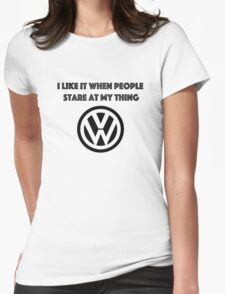 I like it when people stare at my thing. Womens Fitted T-Shirt