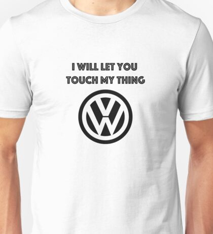 I will let you touch my thing. Unisex T-Shirt