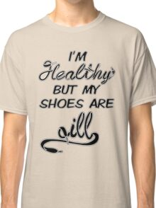 I'm Healthy but my shoes are ill (Black) Classic T-Shirt