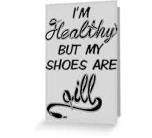 I'm Healthy but my shoes are ill (Black) Greeting Card