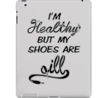 I'm Healthy but my shoes are ill (Black) iPad Case/Skin