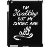 I'm Healthy but my shoes are ill (White) iPad Case/Skin
