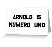 Arnold Is Numero Uno – Arnie, Schwarzenegger Greeting Card