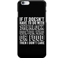 Sherlock Doctor Who Food is all I care iPhone Case/Skin