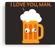 Love You Man - Drunk Beer Canvas Print